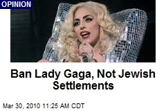 Ban Lady Gaga, Not Jewish Settlements