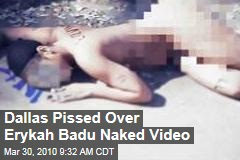 Dallas Pissed Over Erykah Badu Naked Video