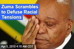 Zuma Scrambles to Defuse Racial Tensions