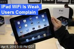 IPad WiFi Is Weak, Users Complain