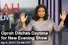 Oprah Ditches Daytime for New Evening Show