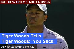 Tiger Woods Tells Tiger Woods: 'You Suck!'