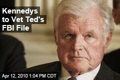Kennedys to Vet Ted&#39;s FBI File