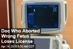 Doc Who Aborted Wrong Fetus Loses License