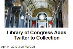 Library of Congress Adds Twitter to Collection