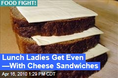 Lunch Ladies Get Even —With Cheese Sandwiches