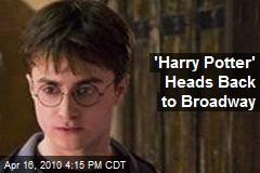 &#39;Harry Potter&#39; Heads Back to Broadway