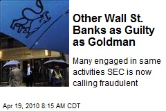 Other Wall St. Banks as Guilty as Goldman