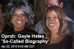 Oprah: Gayle Hates 'So-Called Biography'