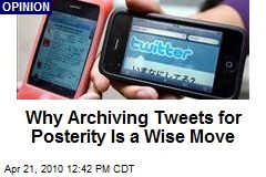 Why Archiving Tweets for Posterity Is a Wise Move