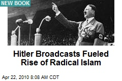 Hitler Broadcasts Fueled Rise of Radical Islam