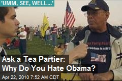 Ask a Tea Partier: Why Do You Hate Obama?