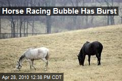 Horse Racing Bubble Has Burst