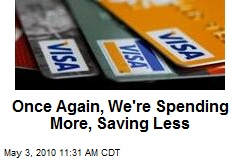 Once Again, We&#39;re Spending More, Saving Less