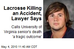 U-Va. lacrosse player&#39;s death was accidental, defense attorney says