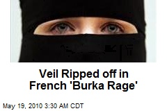 Veil Ripped off in French 'Burka Rage'