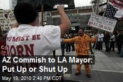 "AZ Commissioner to LA Mayor ""Put up or Shut Up"""