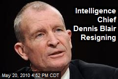 Intelligence Chief Dennis Blair Resigning