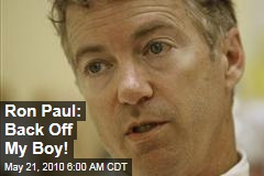 Ron Paul: Back Off My Boy!