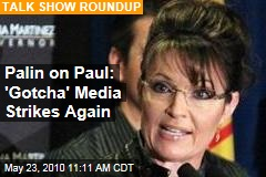 Palin on Paul: &#39;Gotcha&#39; Media Strikes Again