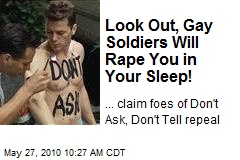 Look Out, Gay Soldiers Will Rape You in Your Sleep!