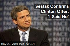 Sestak Confirms Clinton Offer: &#39;I Said No&#39;