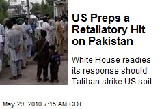 US Preps a Retaliatory Hit on Pakistan