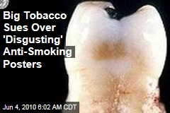 Big Tobacco Sues Over &#39;Disgusting&#39; Anti-Smoking Posters
