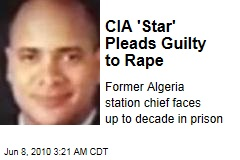 CIA 'Star' Pleads Guilty to Rape