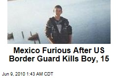 Mexico Furious After US Border Guard Kills Boy, 15