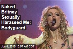 Naked Britney Sexually Harassed Me: Bodyguard