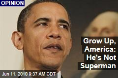 Grow Up, America: He&#39;s Not Superman
