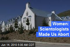 Women: Scientologists Made Us Abort