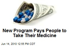 New Program Pays People to Take Their Medicine