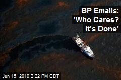 BP Emails: &#39;Who Cares? It&#39;s Done&#39;