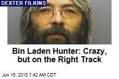 Bin Laden Hunter: Crazy, but on the Right Track
