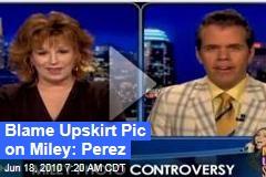 Blame Upskirt Pic on Miley: Perez