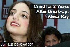 I Cried for 2 Years After Break-Up: Alexa Ray