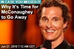 Why It&#39;s Time for McConaughey to Go Away