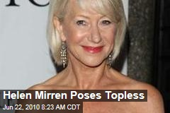 Helen Mirren Poses Topless. At 65, she's still talking sexy