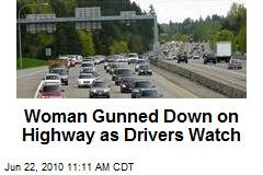 Woman Gunned Down on Highway as Drivers Watch
