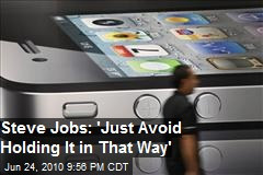"Steve Jobs: ""Just avoid holding it in that way."""