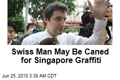 Swiss Man May Be Caned for Singapore Graffiti