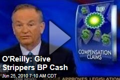 O&#39;Reilly: Give Strippers BP Cash