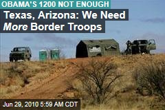 Texas, Arizona Demand More Border Troops