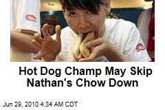 Hot Dog Champ May Skip Nathan&#39;s Chow Down