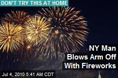 NY Man Blows Arm Off With Fireworks