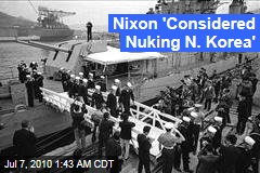 Nixon &#39;Considered Nuking N. Korea&#39;