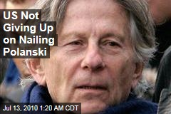 US Not Giving Up on Nailing Polanski