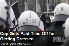 Cop Gets Paid Time Off For Getting Dressed